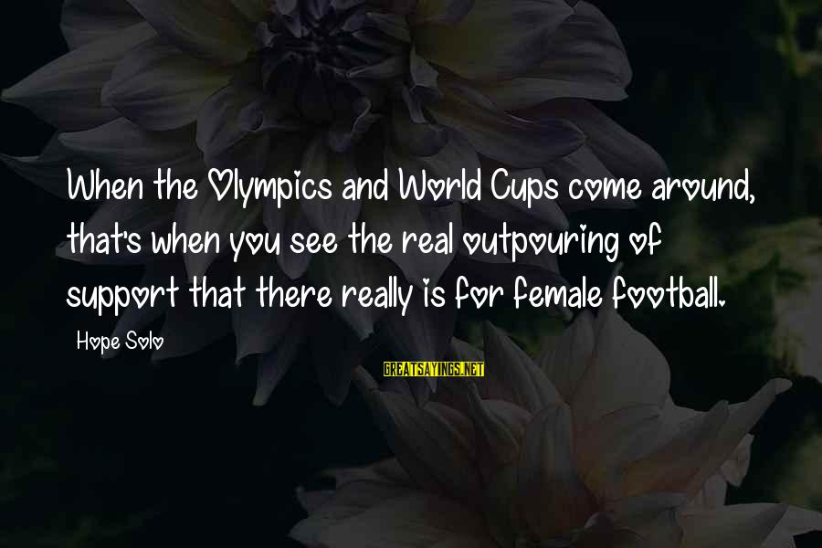Hope Solo's Sayings By Hope Solo: When the Olympics and World Cups come around, that's when you see the real outpouring