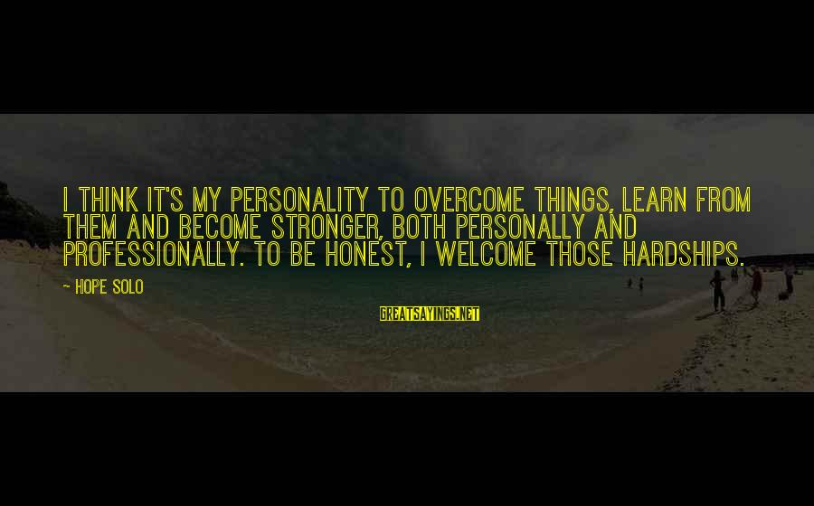 Hope Solo's Sayings By Hope Solo: I think it's my personality to overcome things, learn from them and become stronger, both