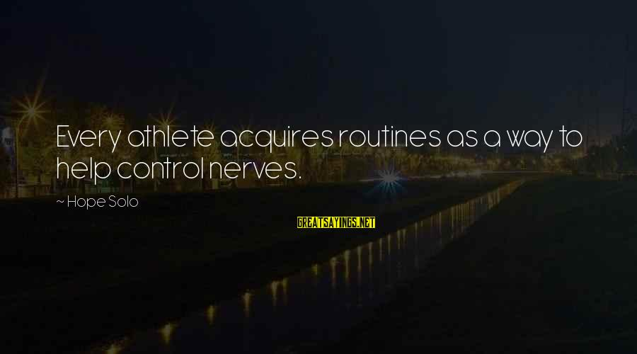 Hope Solo's Sayings By Hope Solo: Every athlete acquires routines as a way to help control nerves.