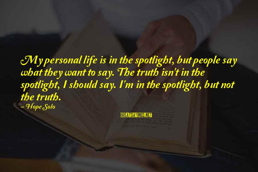 Hope Solo's Sayings By Hope Solo: My personal life is in the spotlight, but people say what they want to say.