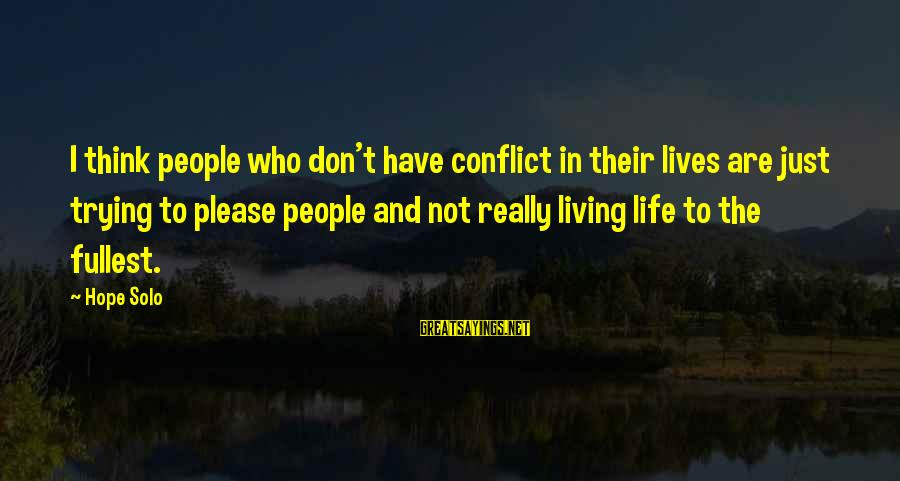 Hope Solo's Sayings By Hope Solo: I think people who don't have conflict in their lives are just trying to please