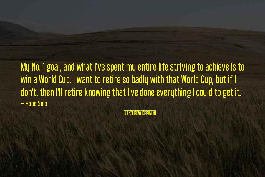 Hope Solo's Sayings By Hope Solo: My No. 1 goal, and what I've spent my entire life striving to achieve is