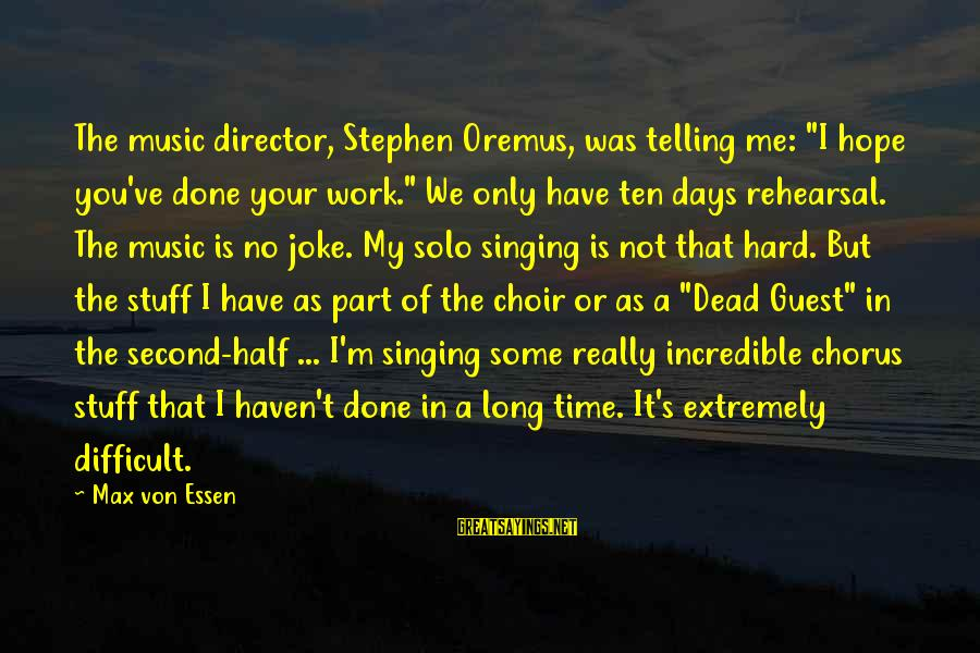 """Hope Solo's Sayings By Max Von Essen: The music director, Stephen Oremus, was telling me: """"I hope you've done your work."""" We"""