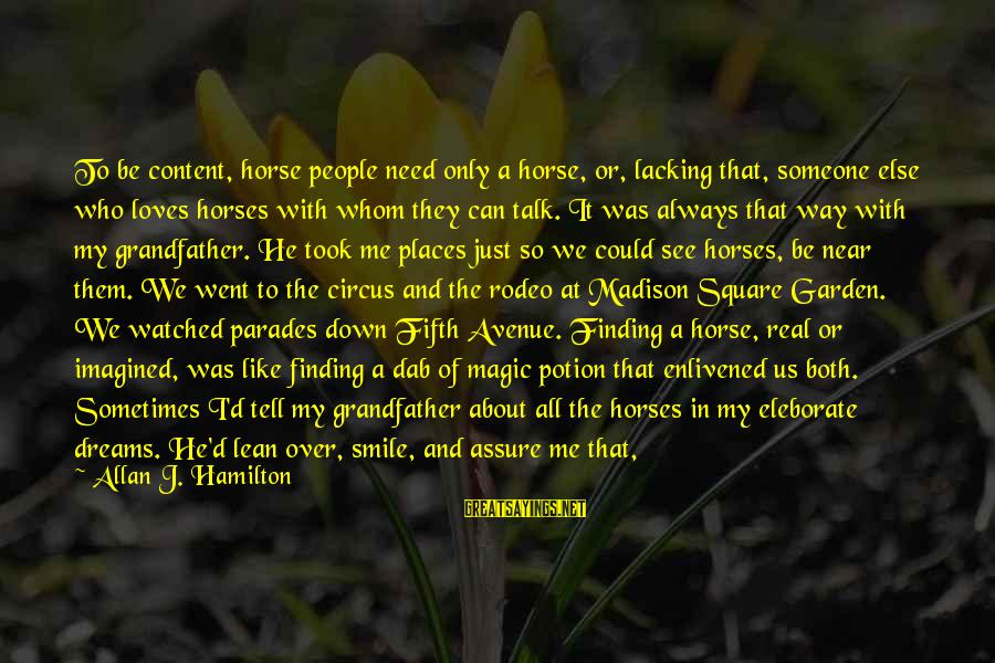 Horse Love Sayings By Allan J. Hamilton: To be content, horse people need only a horse, or, lacking that, someone else who