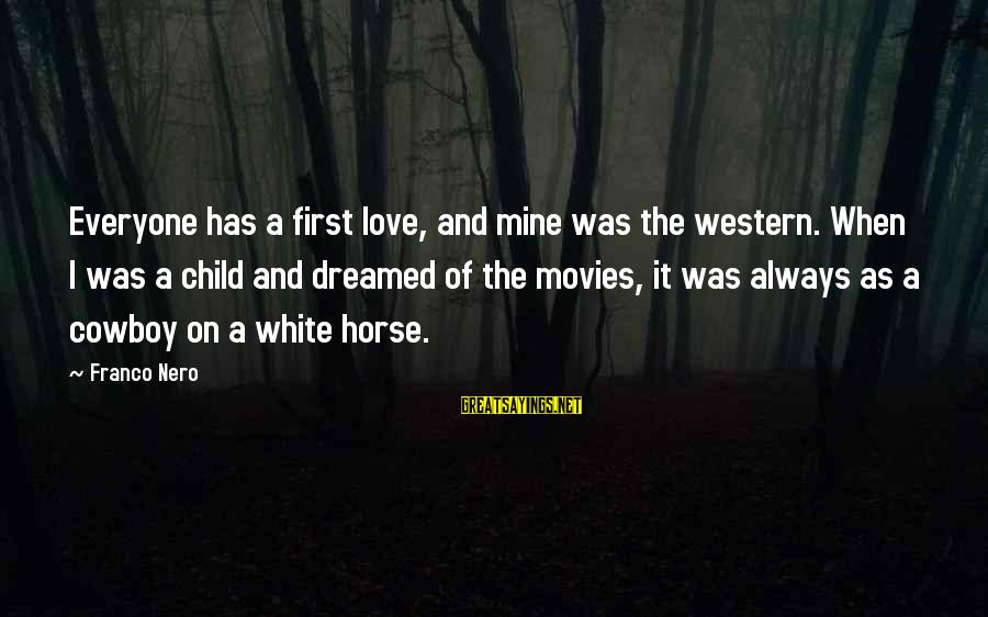 Horse Love Sayings By Franco Nero: Everyone has a first love, and mine was the western. When I was a child