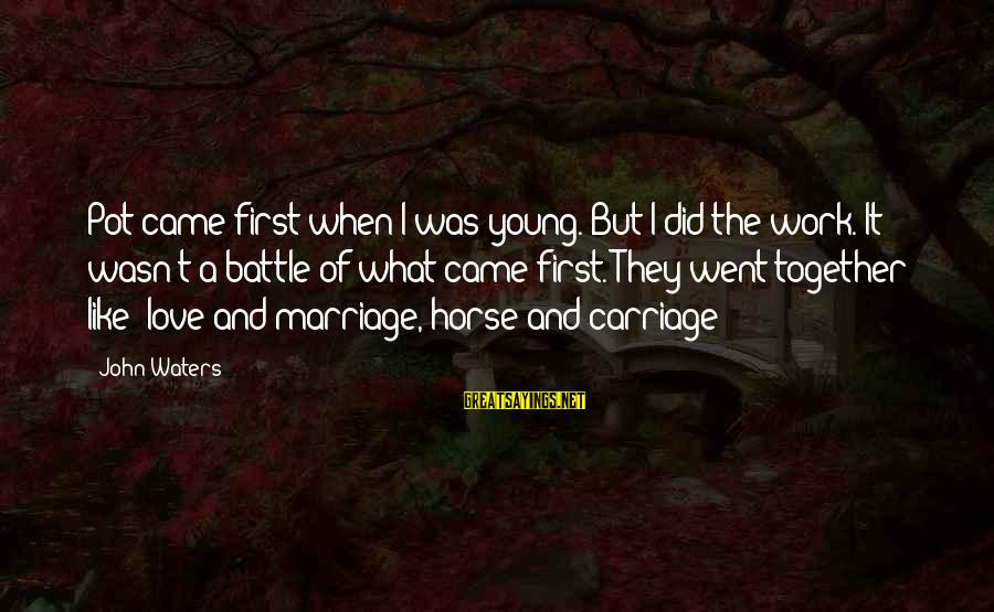 Horse Love Sayings By John Waters: Pot came first when I was young. But I did the work. It wasn't a