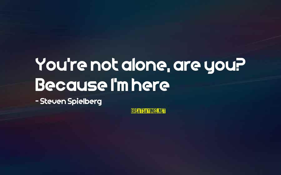Horse Love Sayings By Steven Spielberg: You're not alone, are you? Because I'm here