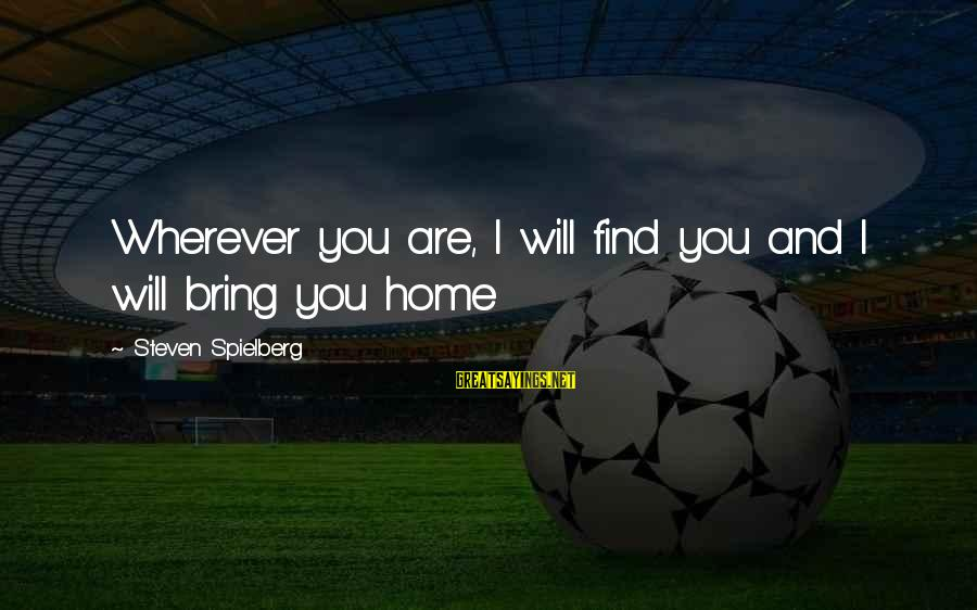 Horse Love Sayings By Steven Spielberg: Wherever you are, I will find you and I will bring you home