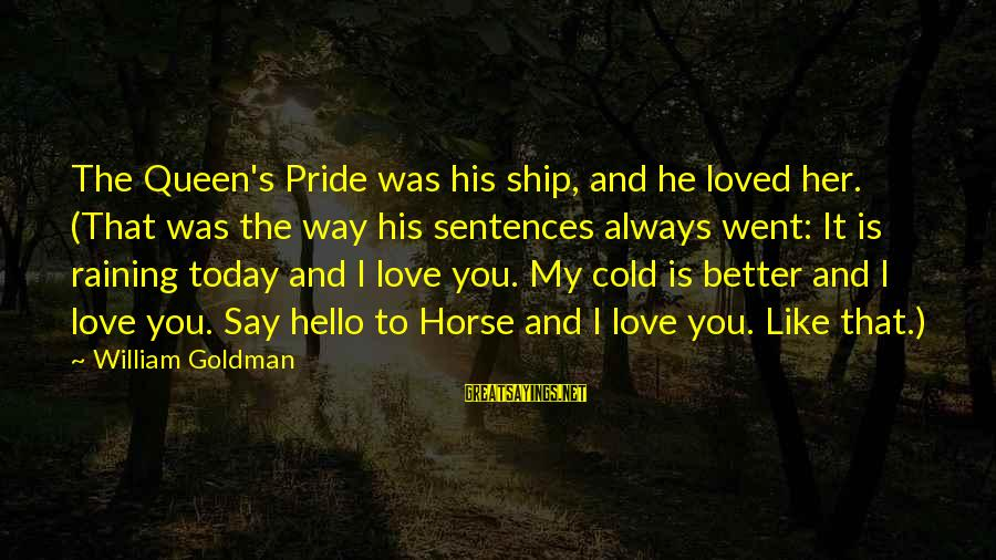 Horse Love Sayings By William Goldman: The Queen's Pride was his ship, and he loved her. (That was the way his