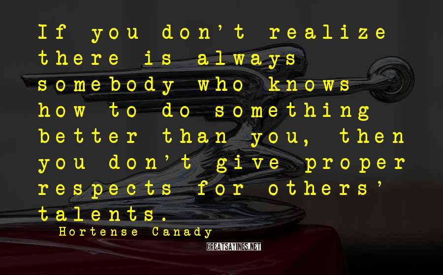 Hortense Canady Sayings: If you don't realize there is always somebody who knows how to do something better