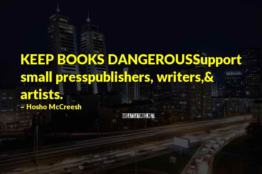 Hosho McCreesh Sayings: KEEP BOOKS DANGEROUSSupport small presspublishers, writers,& artists.