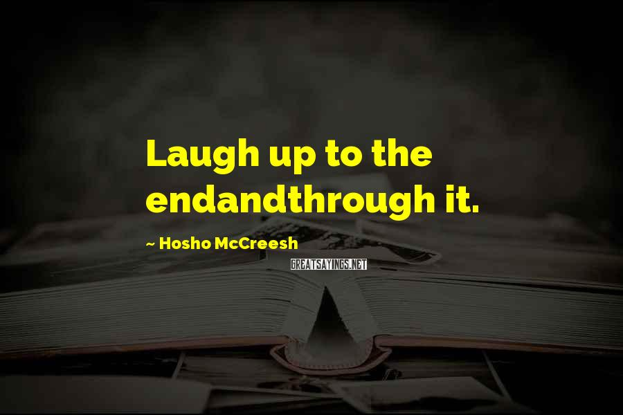 Hosho McCreesh Sayings: Laugh up to the endandthrough it.