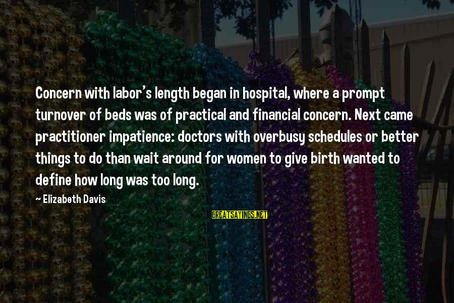 Hospital Beds Sayings By Elizabeth Davis: Concern with labor's length began in hospital, where a prompt turnover of beds was of