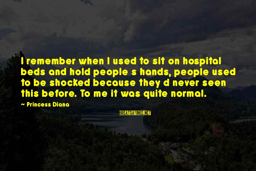 Hospital Beds Sayings By Princess Diana: I remember when I used to sit on hospital beds and hold people s hands,