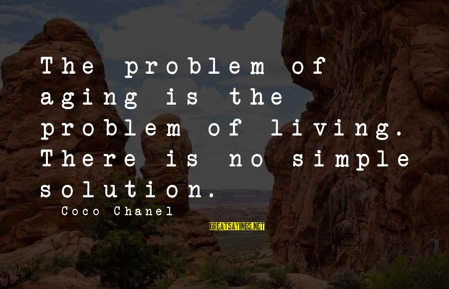 Hosting Events Sayings By Coco Chanel: The problem of aging is the problem of living. There is no simple solution.
