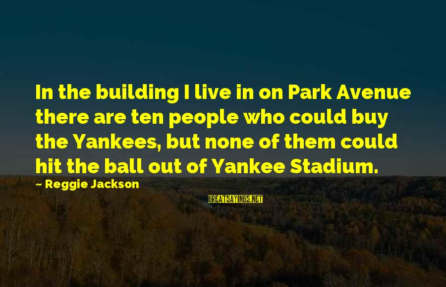 Hosting Events Sayings By Reggie Jackson: In the building I live in on Park Avenue there are ten people who could