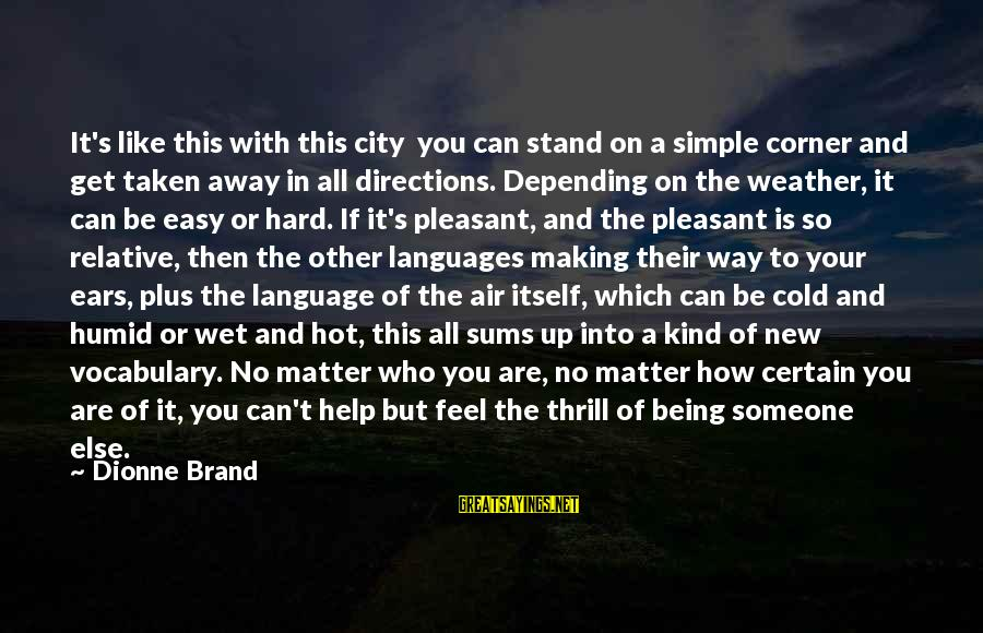 Hot Ears Sayings By Dionne Brand: It's like this with this city you can stand on a simple corner and get