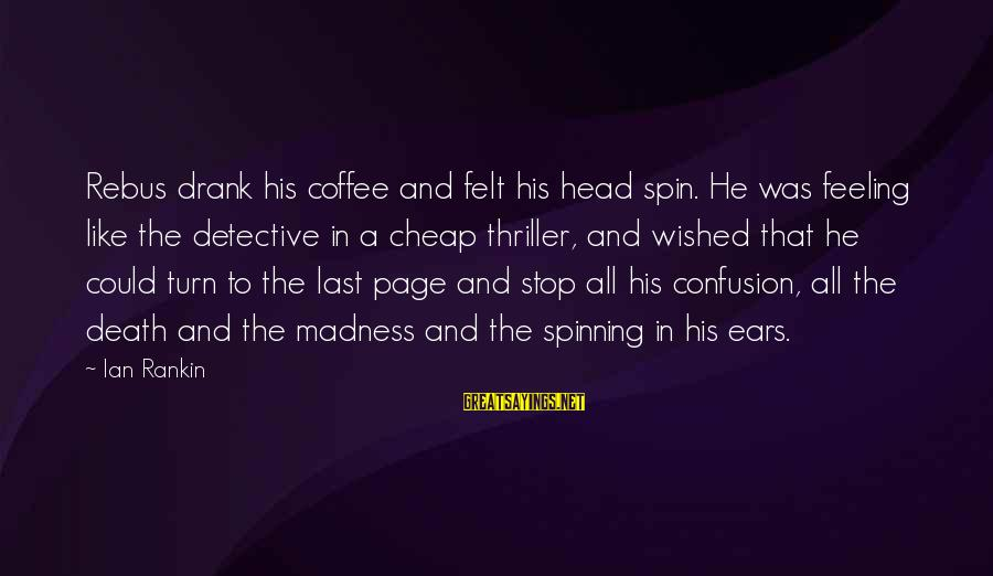 Hot Ears Sayings By Ian Rankin: Rebus drank his coffee and felt his head spin. He was feeling like the detective