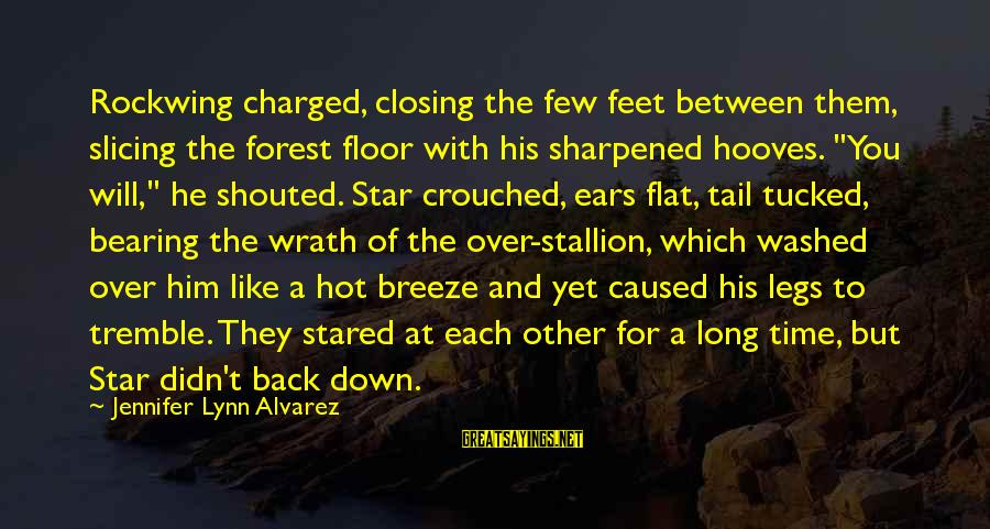 Hot Ears Sayings By Jennifer Lynn Alvarez: Rockwing charged, closing the few feet between them, slicing the forest floor with his sharpened