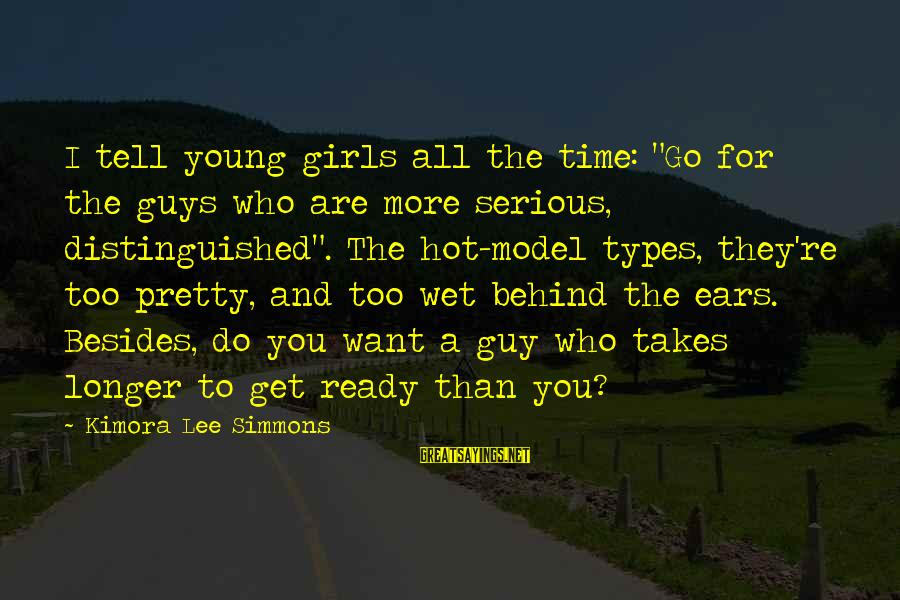 """Hot Ears Sayings By Kimora Lee Simmons: I tell young girls all the time: """"Go for the guys who are more serious,"""
