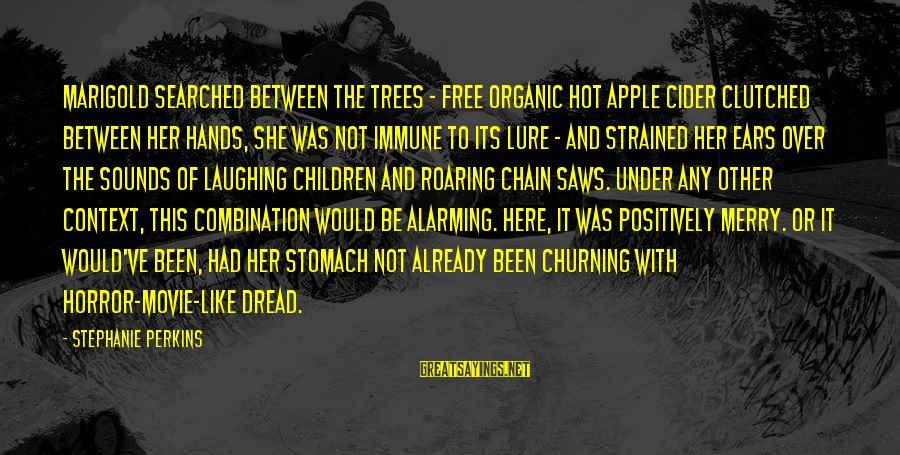 Hot Ears Sayings By Stephanie Perkins: Marigold searched between the trees - free organic hot apple cider clutched between her hands,