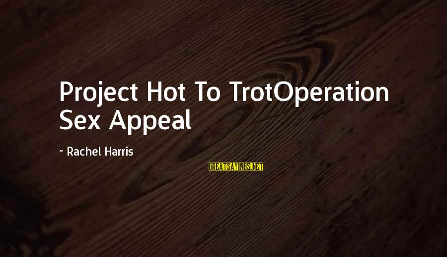 Hot To Trot Sayings By Rachel Harris: Project Hot To TrotOperation Sex Appeal