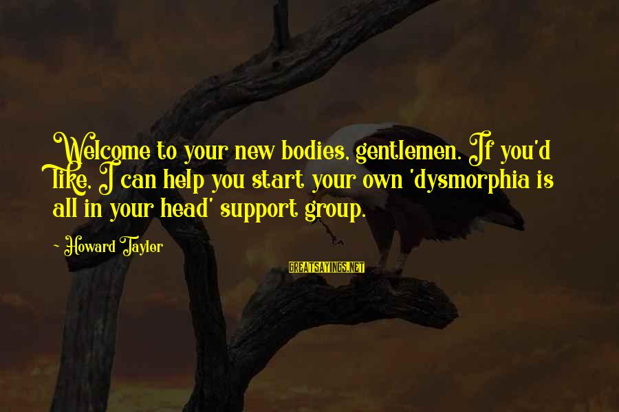 Hot Water Tank Sayings By Howard Tayler: Welcome to your new bodies, gentlemen. If you'd like, I can help you start your