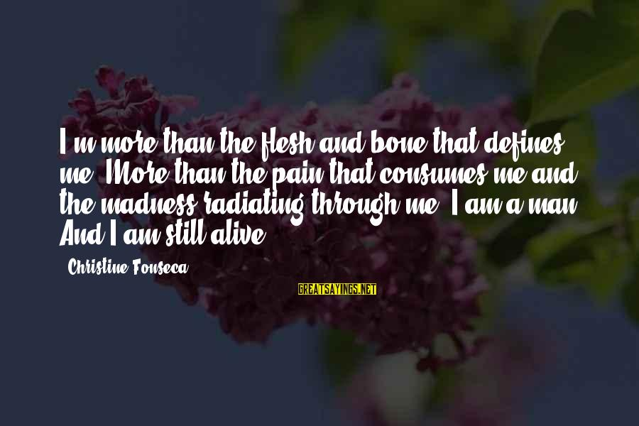 Hotbox Sayings By Christine Fonseca: I'm more than the flesh and bone that defines me. More than the pain that