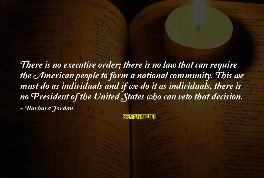 Hotels Industries Sayings By Barbara Jordan: There is no executive order; there is no law that can require the American people