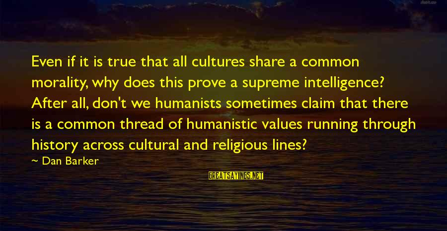Hotels Industries Sayings By Dan Barker: Even if it is true that all cultures share a common morality, why does this