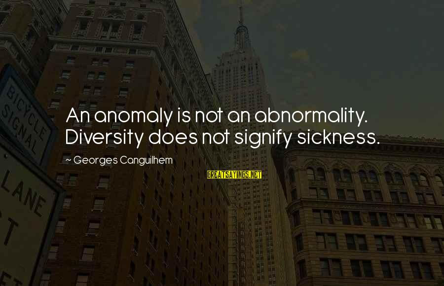 Hotels Industries Sayings By Georges Canguilhem: An anomaly is not an abnormality. Diversity does not signify sickness.