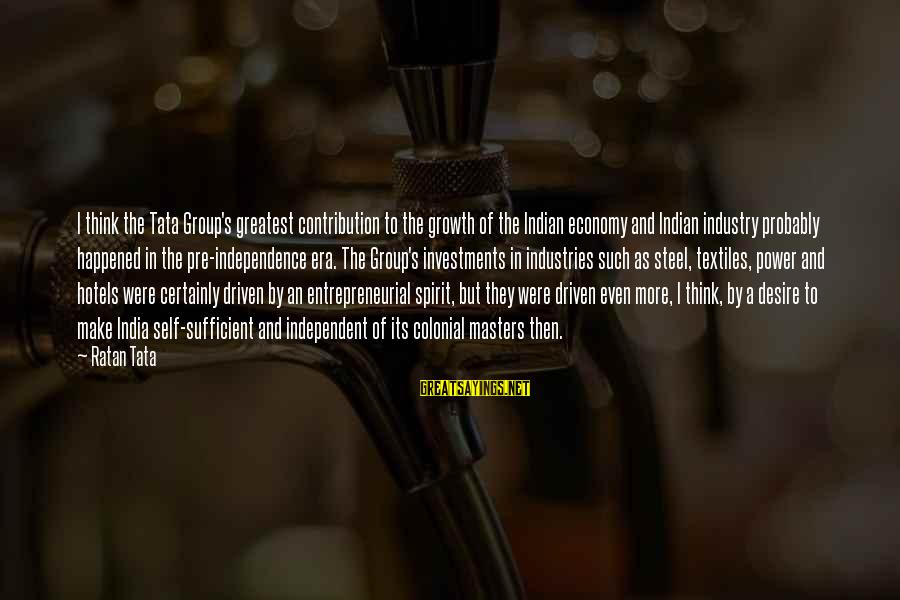 Hotels Industries Sayings By Ratan Tata: I think the Tata Group's greatest contribution to the growth of the Indian economy and