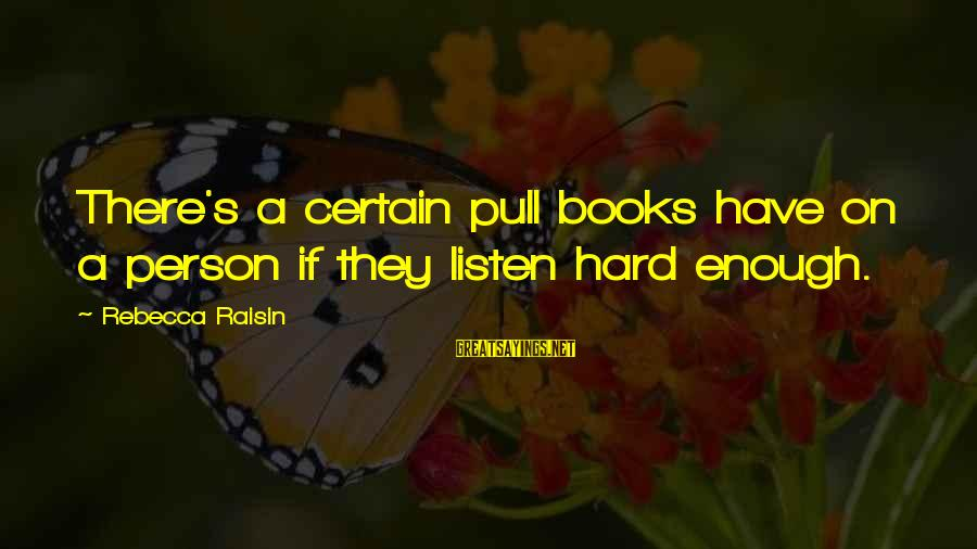 Hotels Industries Sayings By Rebecca Raisin: There's a certain pull books have on a person if they listen hard enough.