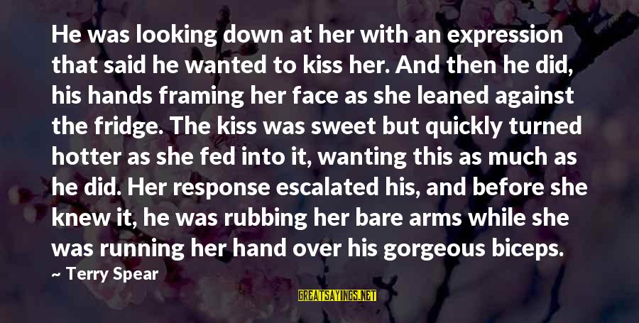 Hotels Industries Sayings By Terry Spear: He was looking down at her with an expression that said he wanted to kiss