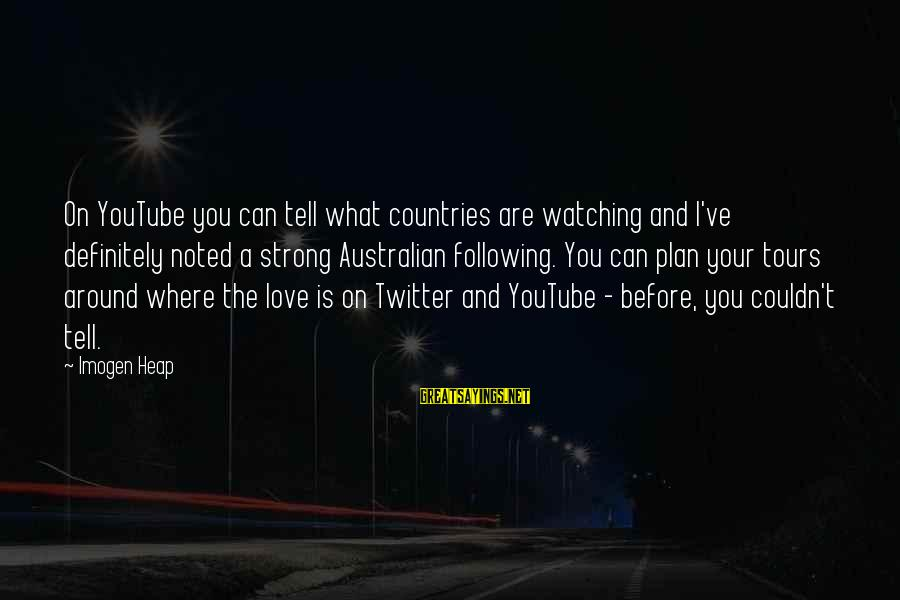 Hous Sayings By Imogen Heap: On YouTube you can tell what countries are watching and I've definitely noted a strong