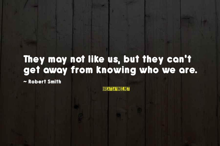 Hous Sayings By Robert Smith: They may not like us, but they can't get away from knowing who we are.