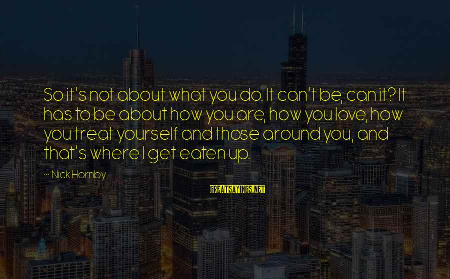 House For Sale Sayings By Nick Hornby: So it's not about what you do. It can't be, can it? It has to