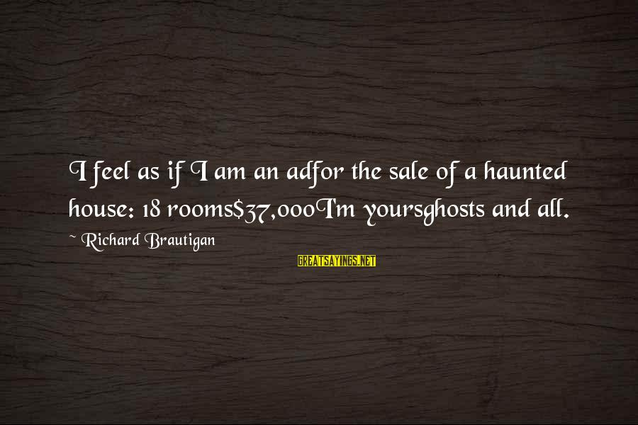 House For Sale Sayings By Richard Brautigan: I feel as if I am an adfor the sale of a haunted house: 18