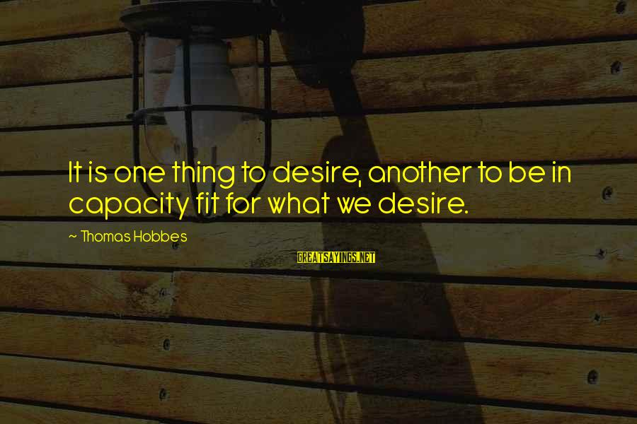House For Sale Sayings By Thomas Hobbes: It is one thing to desire, another to be in capacity fit for what we