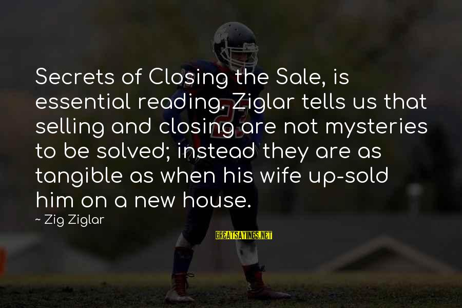 House For Sale Sayings By Zig Ziglar: Secrets of Closing the Sale, is essential reading. Ziglar tells us that selling and closing