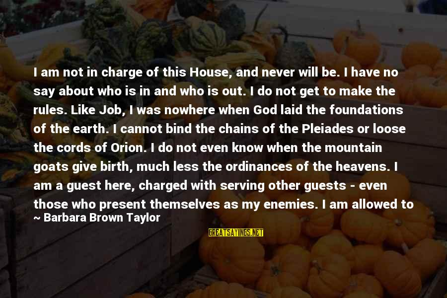 House Guest Sayings By Barbara Brown Taylor: I am not in charge of this House, and never will be. I have no