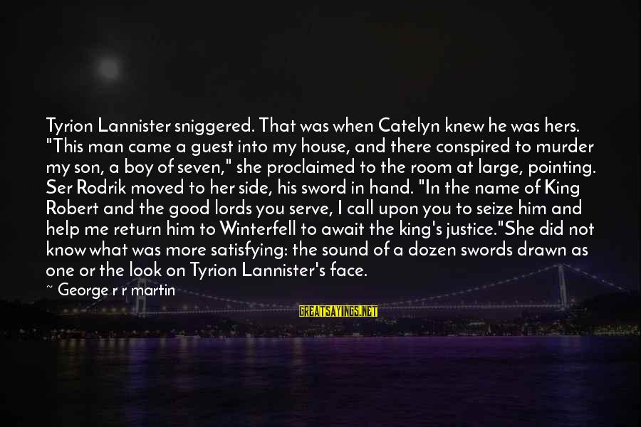 """House Guest Sayings By George R R Martin: Tyrion Lannister sniggered. That was when Catelyn knew he was hers. """"This man came a"""
