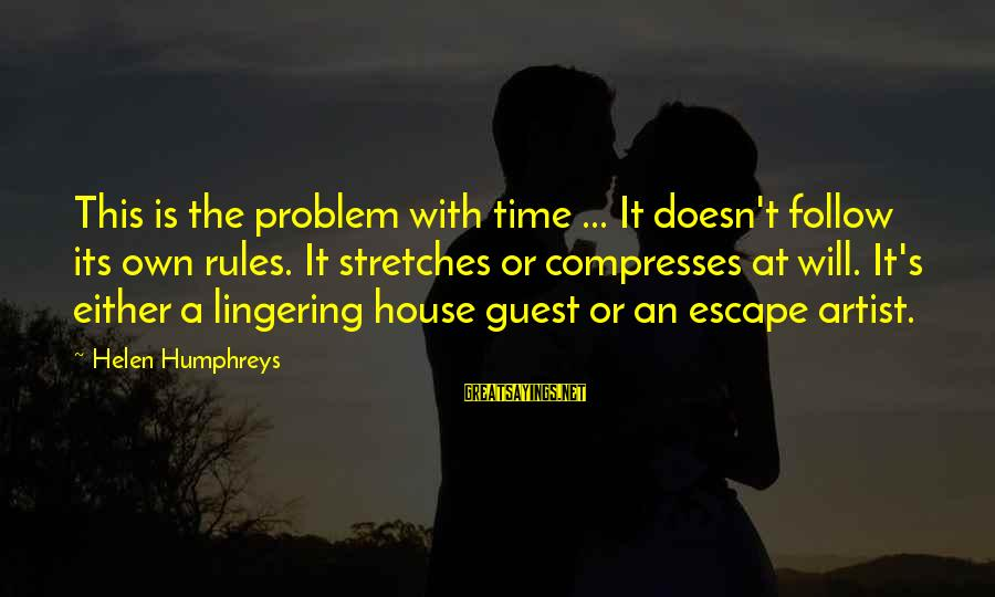 House Guest Sayings By Helen Humphreys: This is the problem with time ... It doesn't follow its own rules. It stretches