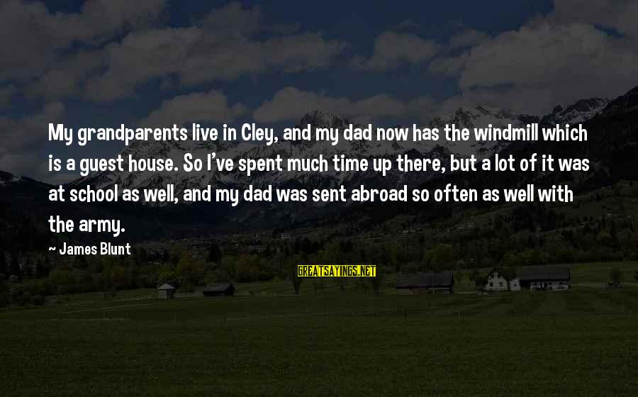 House Guest Sayings By James Blunt: My grandparents live in Cley, and my dad now has the windmill which is a