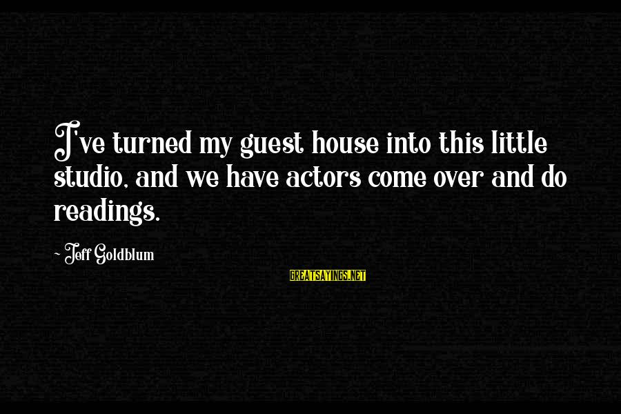 House Guest Sayings By Jeff Goldblum: I've turned my guest house into this little studio, and we have actors come over