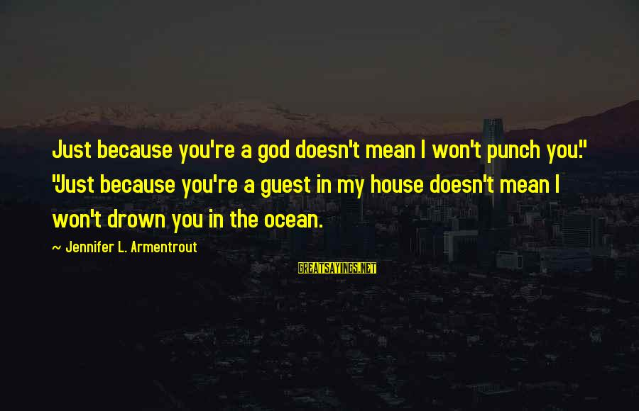 """House Guest Sayings By Jennifer L. Armentrout: Just because you're a god doesn't mean I won't punch you."""" """"Just because you're a"""
