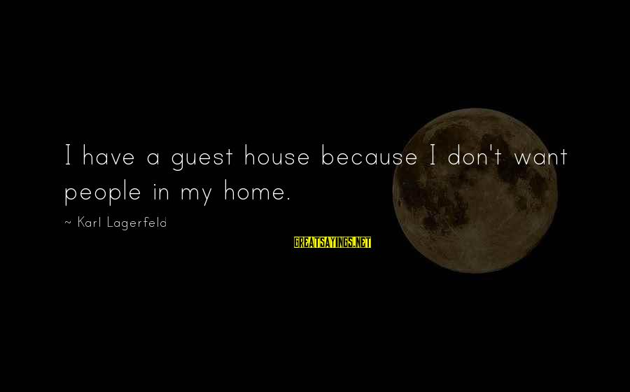 House Guest Sayings By Karl Lagerfeld: I have a guest house because I don't want people in my home.
