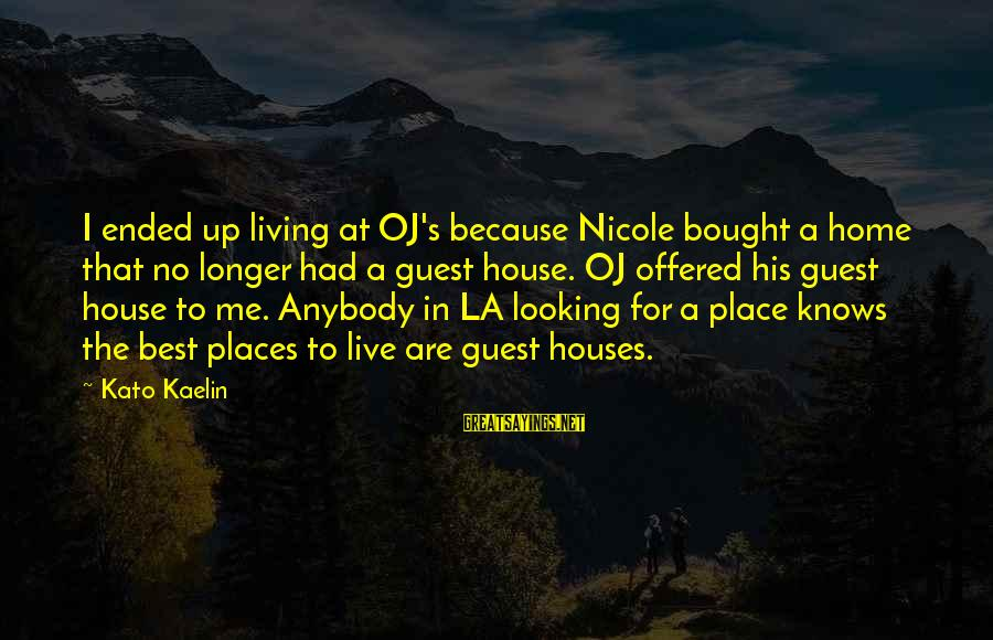 House Guest Sayings By Kato Kaelin: I ended up living at OJ's because Nicole bought a home that no longer had