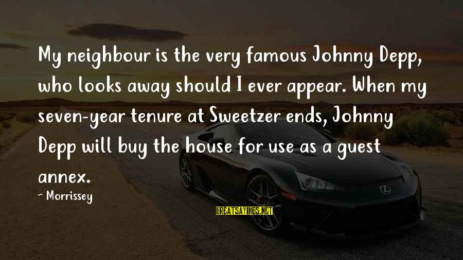 House Guest Sayings By Morrissey: My neighbour is the very famous Johnny Depp, who looks away should I ever appear.