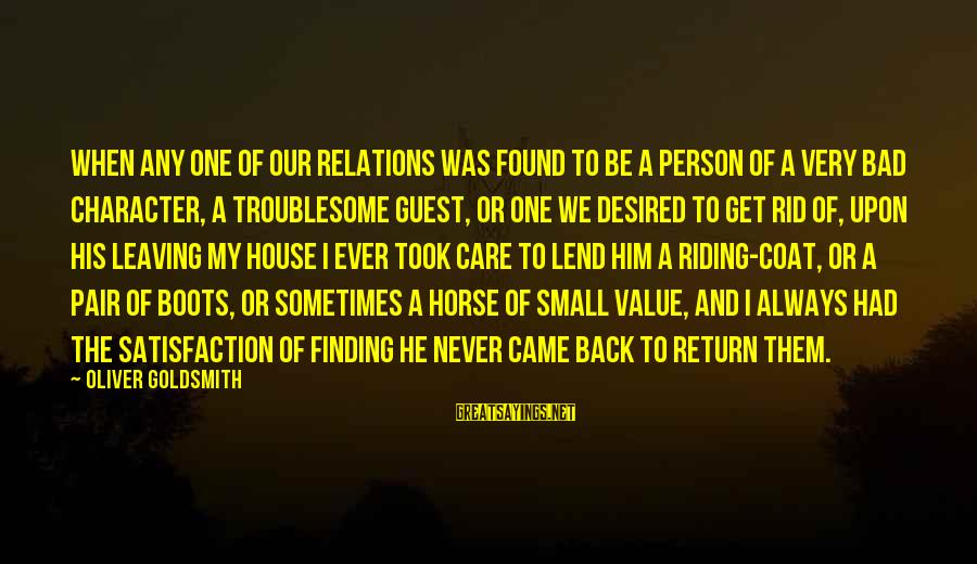 House Guest Sayings By Oliver Goldsmith: When any one of our relations was found to be a person of a very